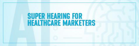 Banner for AI Super Hearing for Healthcare Marketers